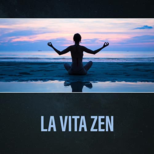 La vita zen - Musiche per meditazione, rilassamento e ...