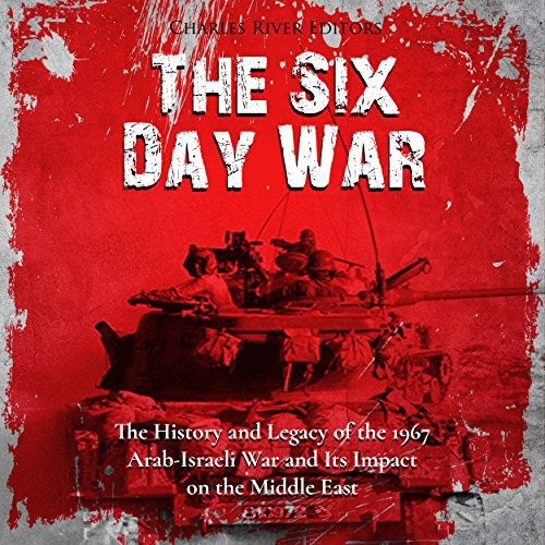 The Six Day War     The History and Legacy of the 1967 Arab-Israeli War and Its Impact on the Middle East              By:                                                                                                                                 Charles River Editors                               Narrated by:                                                                                                                                 Bill Hare                      Length: 1 hr and 51 mins     7 ratings     Overall 4.4