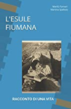 Scaricare Libri L'ESULE FIUMANA: RACCONTO DI UNA VITA PDF