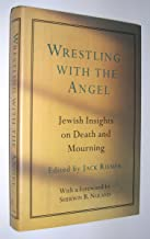 Wrestling with the Angel: Jewish Insights on Death and Mourning