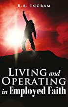 Living and Operating in Employed Faith