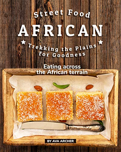 Street Food African - Trekking the Plains for Goodness: Eating across the African terrain (English Edition)