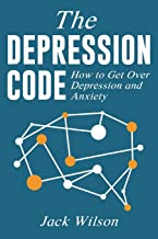 The Depression Code: How to Get Over Depression and Anxiety