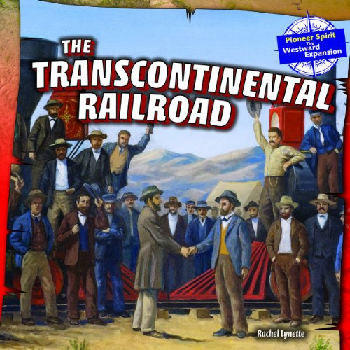The Transcontinental Railroad (Pioneer Spirit: the Westward Expansion, Band 5)