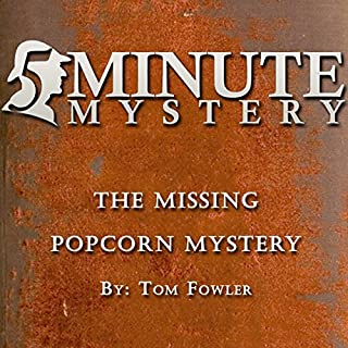 5 Minute Mystery - The Missing Popcorn Mystery                   By:                                                                                                                                 Tom Fowler                               Narrated by:                                                                                                                                 Dick Hill                      Length: 9 mins     Not rated yet     Overall 0.0