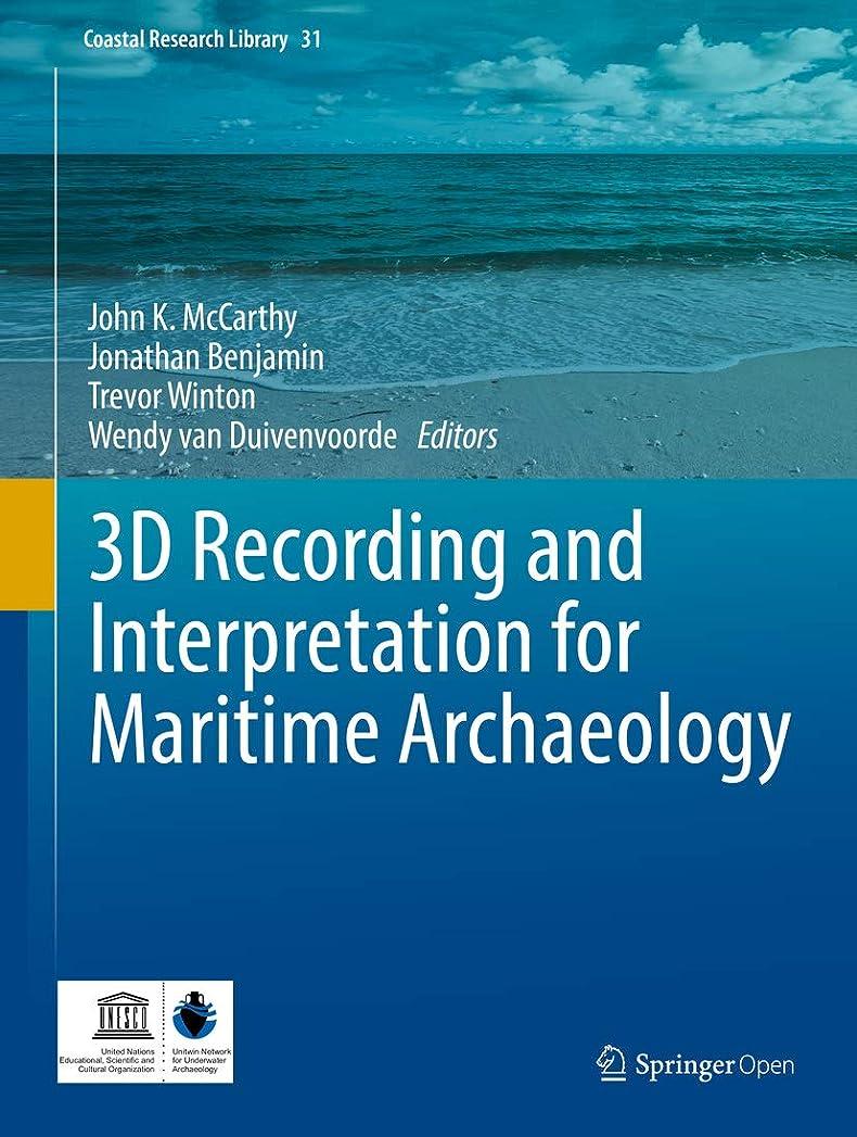 酔って期間推進力3D Recording and  Interpretation for Maritime Archaeology (Coastal Research Library Book 31) (English Edition)