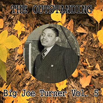 The Outstanding Big Joe Turner Vol. 5