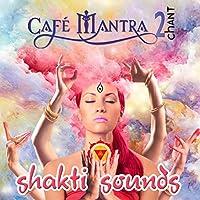 Cafe Mantra Chant2 Shakti Sounds