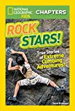 National Geographic Kids Chapters: Rock Stars!: True Stories of Extreme Rock Climbing Adventures (NGK Chapters) - Steve Bramucci
