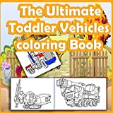 The Ultimate Toddler Vehicles coloring Book: Diggers, And Dump Trucks...