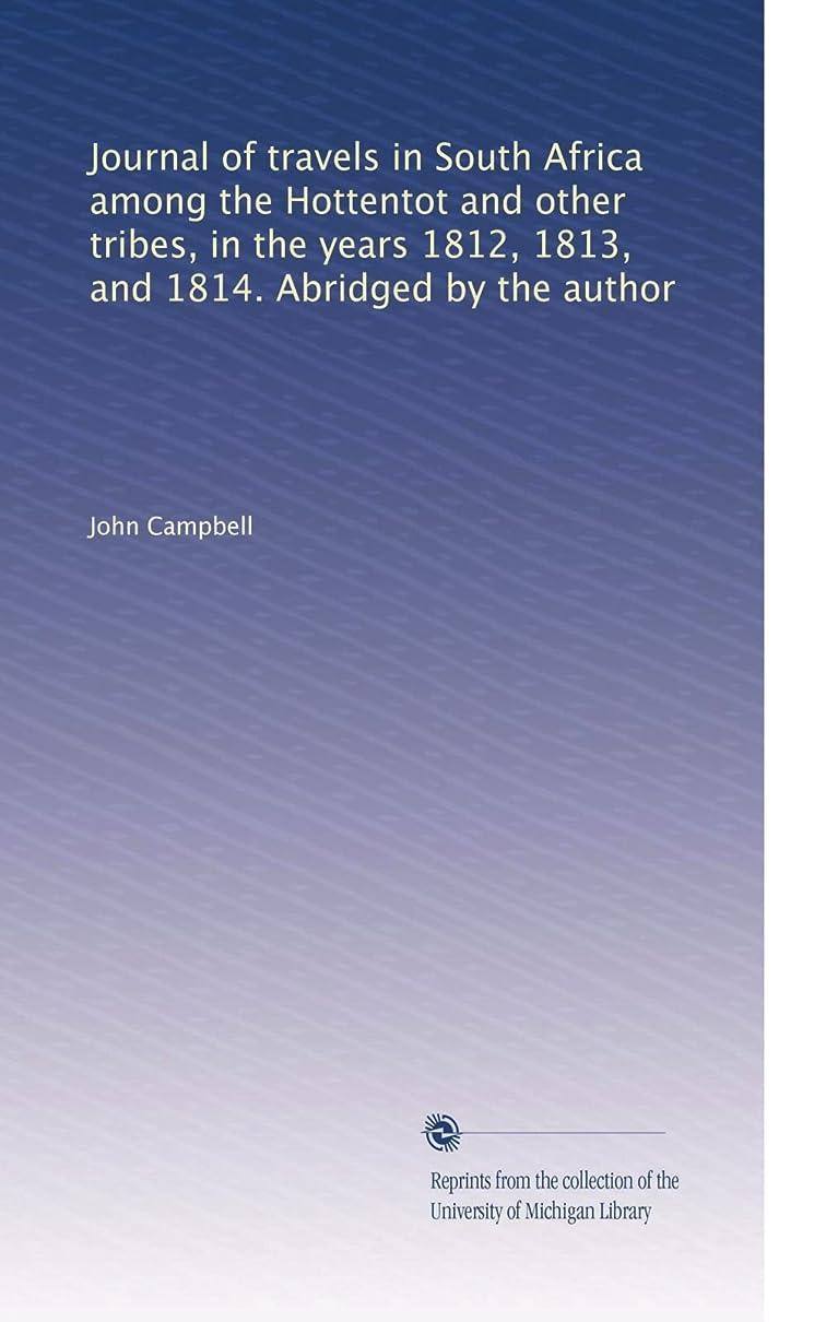 ハッピー奇跡免除するJournal of travels in South Africa among the Hottentot and other tribes, in the years 1812, 1813, and 1814. Abridged by the author