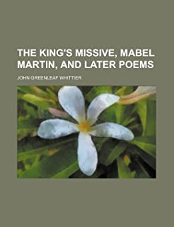 The King's Missive, Mabel Martin, and Later Poems