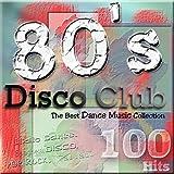 80's Disco Club - The Best Dance Music Collection (Italo Dance, Spaghetti, Disco, Pop, Ballads)