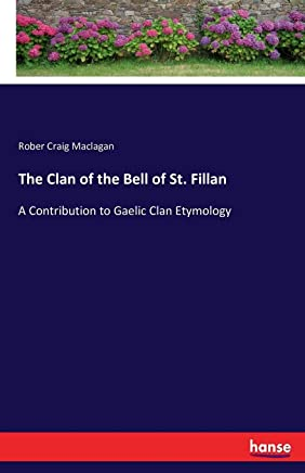 The Clan of the Bell of St. Fillan: A Contribution to Gaelic Clan Etymology