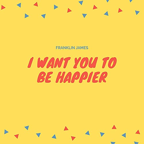 i want you to be happier by franklin james on amazon music. Black Bedroom Furniture Sets. Home Design Ideas