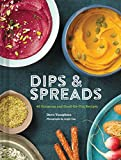 Dips & Spreads: 46 Gorgeous and Good-for-You Recipes...