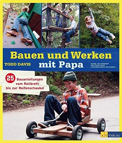 Bauen und Werken mit Papa: 25 Bauanleitungen vom Rollbrett bis zur Reifenschaukel