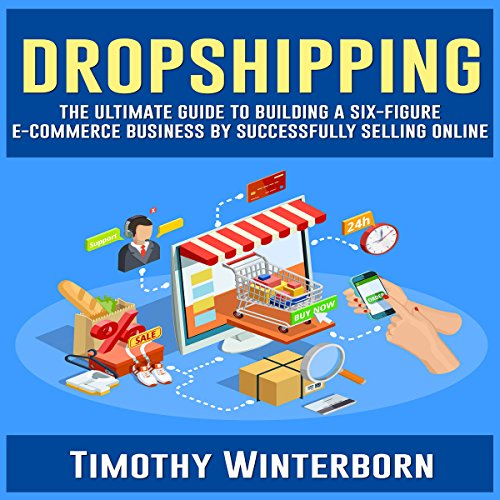 Dropshipping: The Ultimate Guide to Building a Six-Figure E-Commerce Business by Successfully Selling Online audiobook cover art