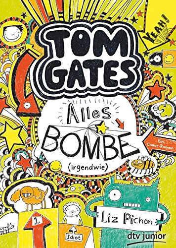Tom Gates: Alles Bombe (irgendwie): Ein Comic-Roman (Die Tom Gates-Reihe, Band 3)