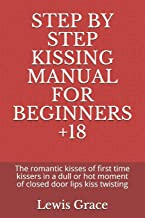 STEP BY STEP KISSING MANUAL FOR BEGINNERS +18: The romantic kisses of first time kissers in a dull or hot moment of closed...