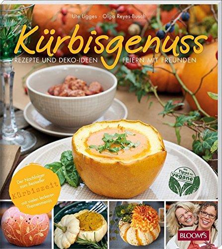 Kürbisgenuss: Rezepte und Deko-Ideen / Feiern mit Freunden