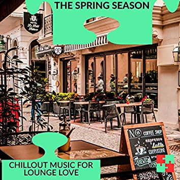 The Spring Season - Chillout Music For Lounge Love