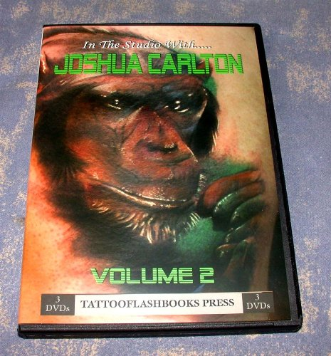 In the Studio with Joshua Carlton Volume 2 Advanced Tattooing Techniques: A Guide to Tattoo Realism