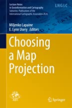 Choosing a Map Projection (Lecture Notes in Geoinformation and Cartography)