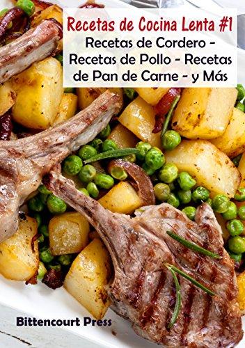 Recetas de Cocina Lenta - #1: Recetas de Cordero - Recetas de Pollo - Recetas de Pan de Carne - y Más