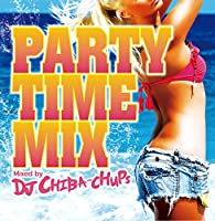 PARTY TIME MIX Mixed by DJ CHIBA-CHUPS