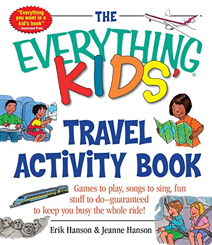 Compare Textbook Prices for The Everything Kids' Travel Activity Book: Games to Play, Songs to Sing, Fun Stuff to Do - Guaranteed to Keep You Busy the Whole Ride Illustrated Edition ISBN 9781580626415 by Hanson, Erik A,Hanson, Jeanne
