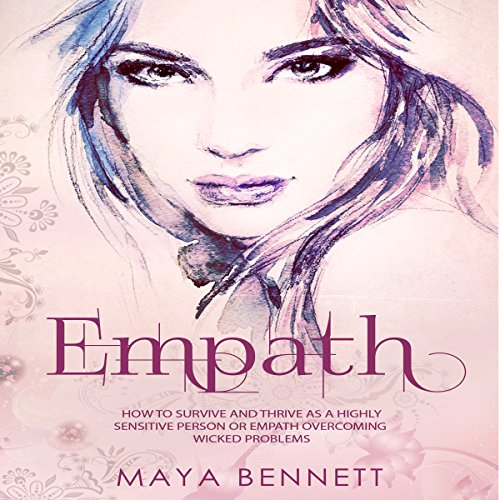 Empath: How to Survive and Thrive as a Highly Sensitive Person or Empath Overcoming Wicked Problems audiobook cover art