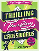 The New York Times Thrilling Thursday Crosswords: 50 Medium-Level Puzzles from the Pages of the New York Times (The New York Times Smart Puzzles)