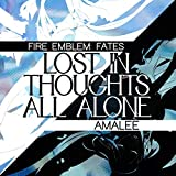 Lost in Thoughts All Alone (From 'Fire Emblem Fates')