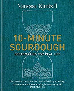 10-Minute Sourdough: Breadmaking for Real Life (English Edition) di [Vanessa Kimbell]