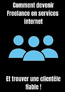 comment devenir Freelance en services internet et trouver une clientèle fiable: indépendance financière |création d'entrep...