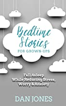 Bedtime Stories for Grown-ups: Fall Asleep While Reducing Stress, Worry & Anxiety