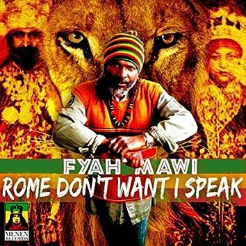 Rome Don't Want I Speak