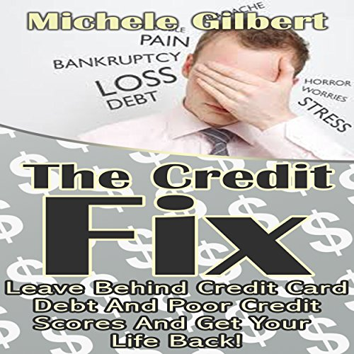 The Credit Fix: Leave Behind Credit Card Debt and Poor Credit Scores and Get Your Life Back! audiobook cover art