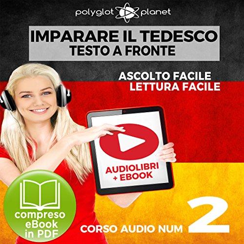 Imparare il Tedesco - Lettura Facile - Ascolto Facile - Testo a Fronte: Tedesco Corso Audio, No. 2 [Learn German - Easy Reader - Easy Listening] audiobook cover art
