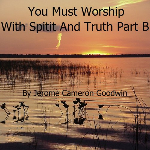 The Commented Bible: You Must Worship with Spirit and Truth - Part B audiobook cover art