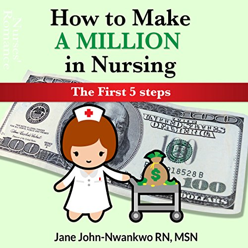 How to Make a Million in Nursing: The First 5 Steps audiobook cover art