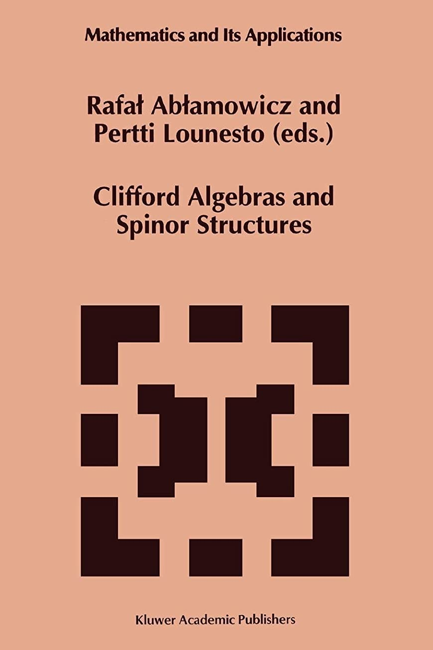 独立幸運絶滅したClifford Algebras and Spinor Structures: A Special Volume Dedicated to the Memory of Albert Crumeyrolle (1919–1992) (Mathematics and Its Applications)