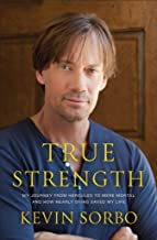 True Strength: My Journey from Hercules to Mere Mortal -- and How Nearly Dying Saved My Life
