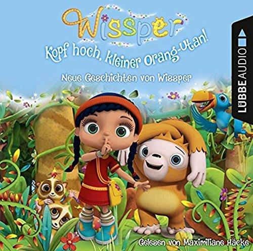 Wissper - Kopf hoch, kleiner Orang-Utan: Neue Geschichten von Wissper: Stark wie ein Pferd / Ein Eisbär lernt schwimmen / Kopf hoch, kleiner Orang-Utan!.