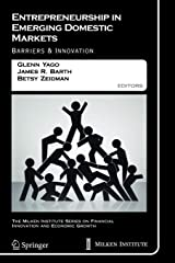 Entrepreneurship in Emerging Domestic Markets: Barriers and Innovation (The Milken Institute Series on Financial Innovation and Economic Growth, 7) Paperback
