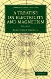 A Treatise on Electricity and Magnetism 2 Volume Paperback Set: A Treatise on Electricity and Magnetism: Volume 1 (Cambridge Library Collection - Physical Sciences) by James Clerk Maxwell (2010-07-29)