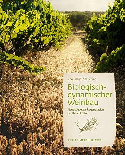 Biologisch-dynamischer Weinbau: Neue Wege zur Regeneration der Rebe: Neue Wege zur Regeneration der Rebenkultur