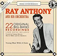 Young Man With A Horn - 22 Original Big Band Recordings by Ray Anthony and his Orchestra