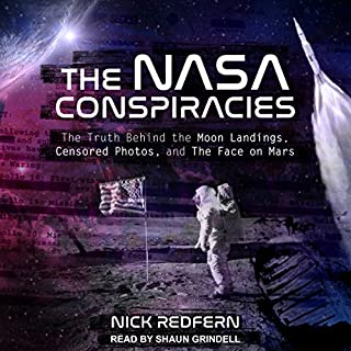 The NASA Conspiracies     The Truth Behind the Moon Landings, Censored Photos, and the Face on Mars              By:                                                                                                                                 Nick Redfern                               Narrated by:                                                                                                                                 Shaun Grindell                      Length: 6 hrs and 46 mins     21 ratings     Overall 4.3